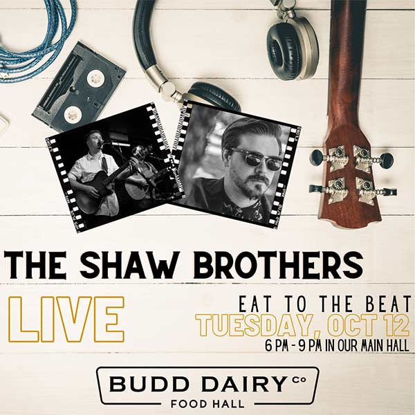 Live Music with The Shaw Brothers on Tuesday, October 9th from 6 - 9 PM at Budd Dairy Food Hall