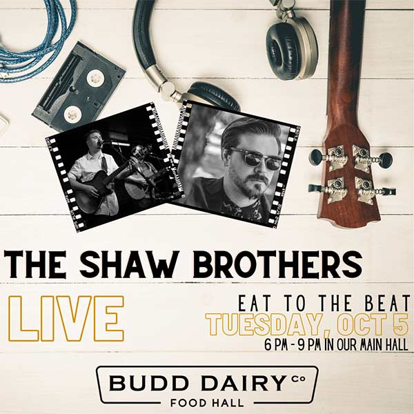 Live music with The Shaw Brothers on Tuesday, October 5th from 6 - 9 PM at Budd Dairy Food Hall